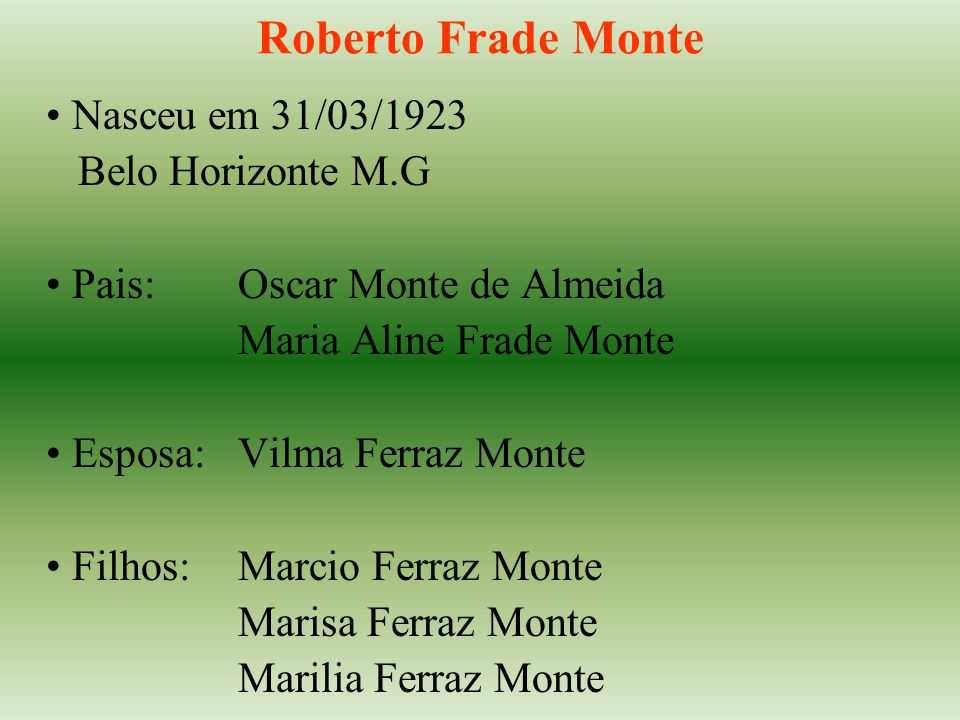 Roberto Frade Monte Nasceu em 31/03/1923 Belo Horizonte M.G