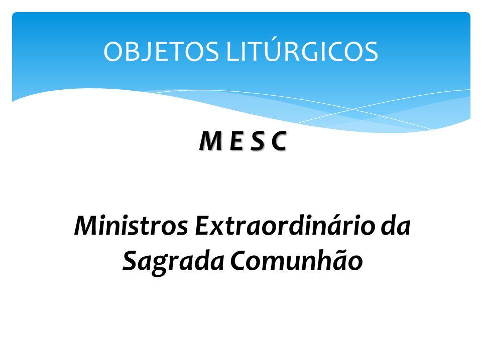 M E S C Ministros Extraordinário da Sagrada Comunhão
