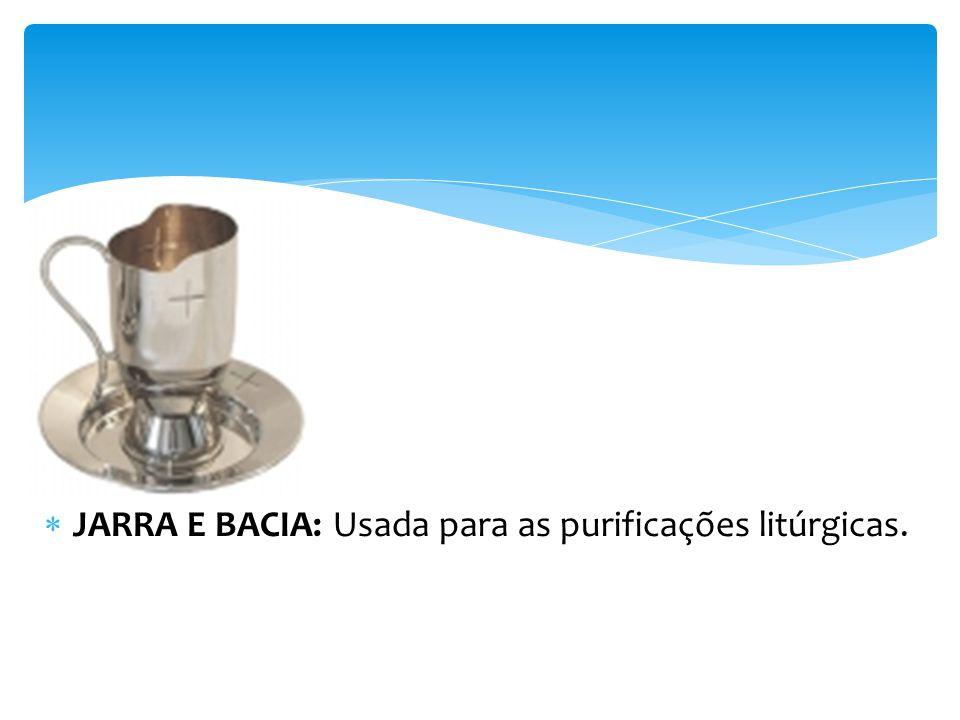 JARRA E BACIA: Usada para as purificações litúrgicas.