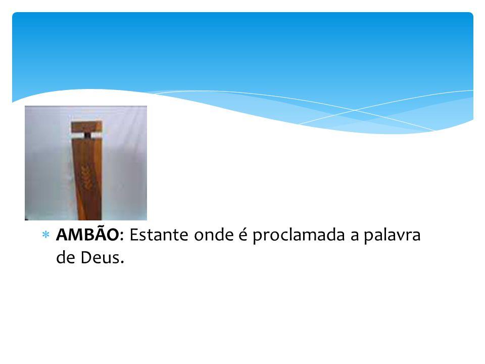 AMBÃO: Estante onde é proclamada a palavra de Deus.