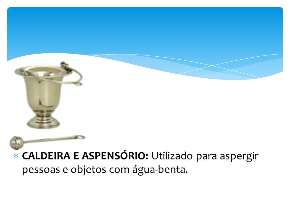 CALDEIRA E ASPENSÓRIO: Utilizado para aspergir pessoas e objetos com água-benta.