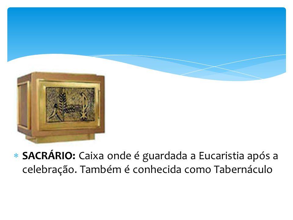SACRÁRIO: Caixa onde é guardada a Eucaristia após a celebração