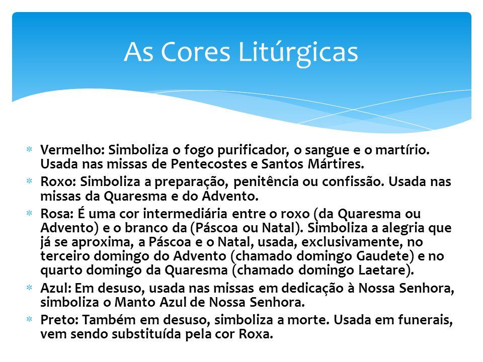 As Cores Litúrgicas Vermelho: Simboliza o fogo purificador, o sangue e o martírio. Usada nas missas de Pentecostes e Santos Mártires.