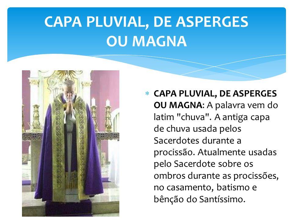 CAPA PLUVIAL, DE ASPERGES OU MAGNA