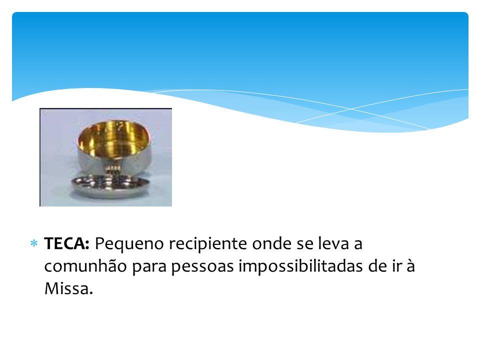 TECA: Pequeno recipiente onde se leva a comunhão para pessoas impossibilitadas de ir à Missa.