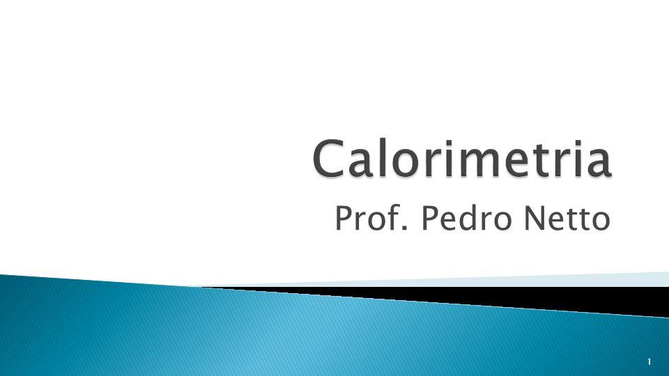 Calorimetria Prof. Pedro Netto
