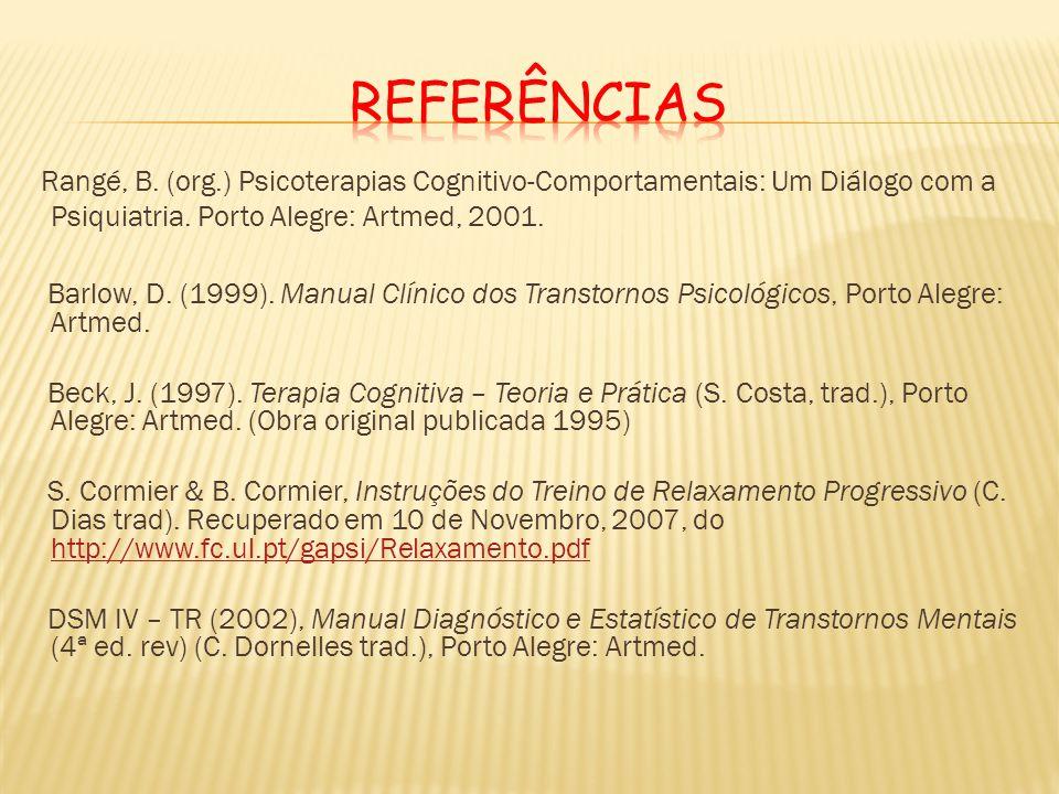 REFERÊNCIAS Rangé, B. (org.) Psicoterapias Cognitivo-Comportamentais: Um Diálogo com a Psiquiatria. Porto Alegre: Artmed, 2001.