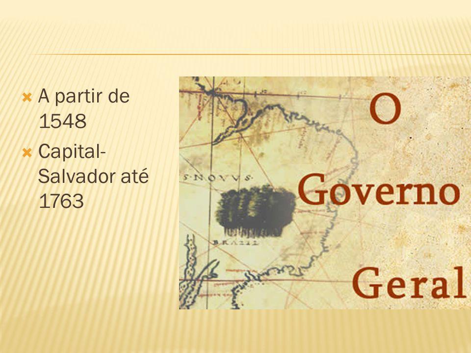 A partir de 1548 Capital- Salvador até 1763