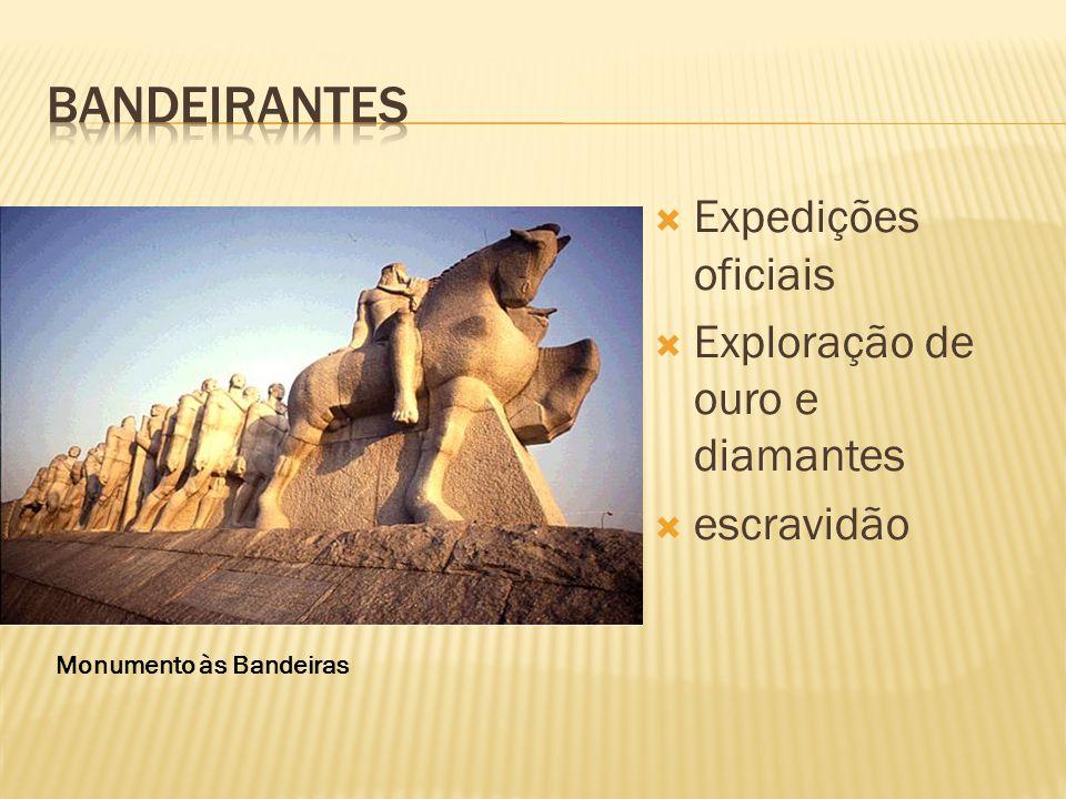 BANDEIRANTES Expedições oficiais Exploração de ouro e diamantes