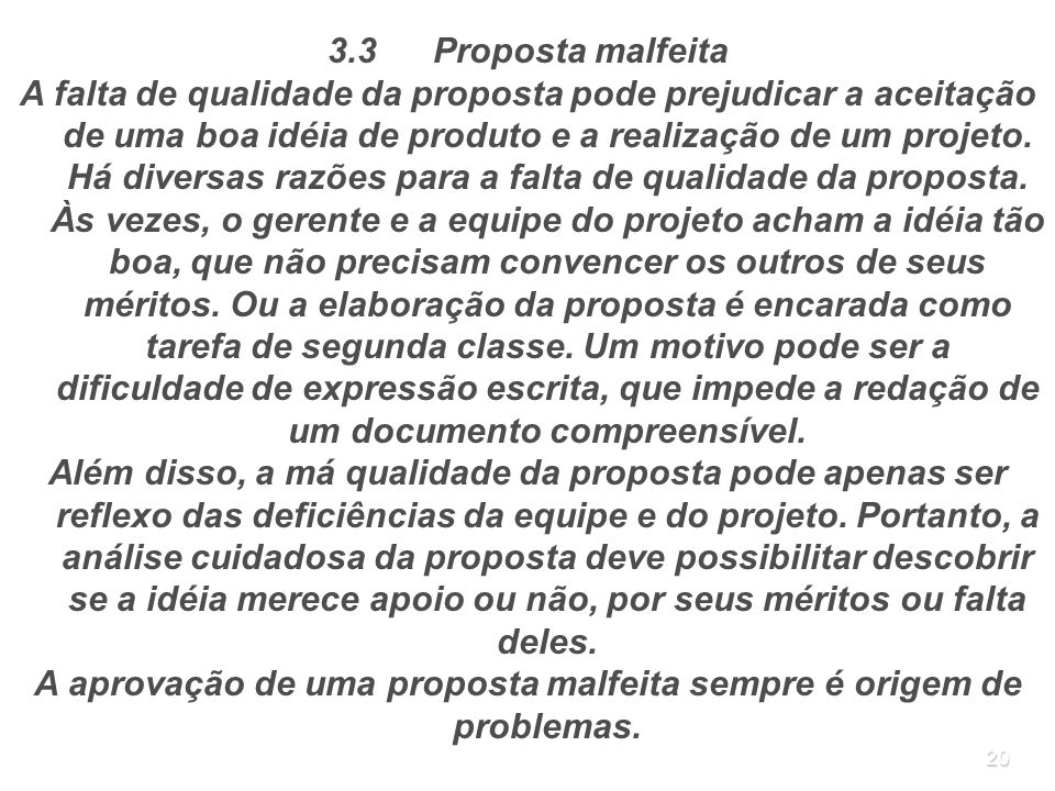 A aprovação de uma proposta malfeita sempre é origem de problemas.