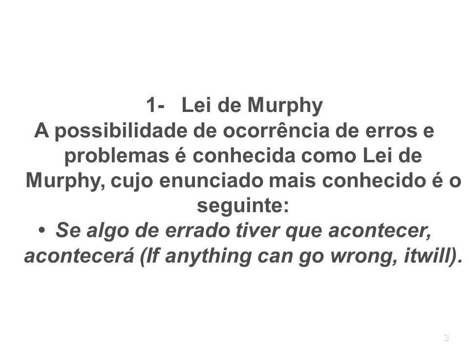 1- Lei de Murphy A possibilidade de ocorrência de erros e problemas é conhecida como Lei de Murphy, cujo enunciado mais conhecido é o seguinte: