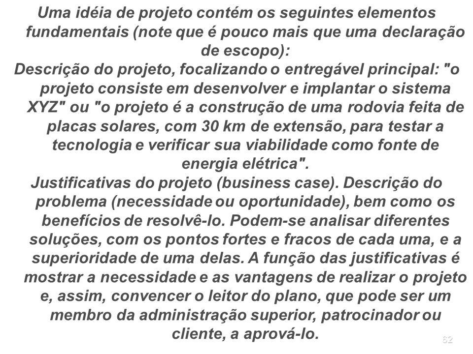 Uma idéia de projeto contém os seguintes elementos fundamentais (note que é pouco mais que uma declaração de escopo):