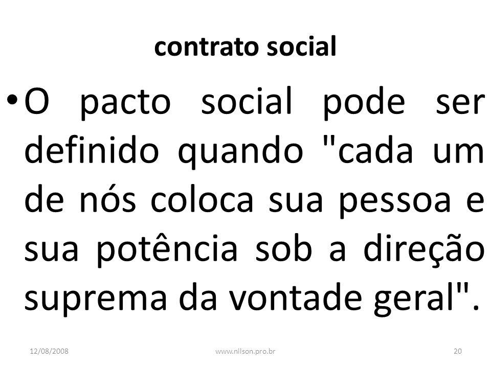 contrato social O pacto social pode ser definido quando cada um de nós coloca sua pessoa e sua potência sob a direção suprema da vontade geral .