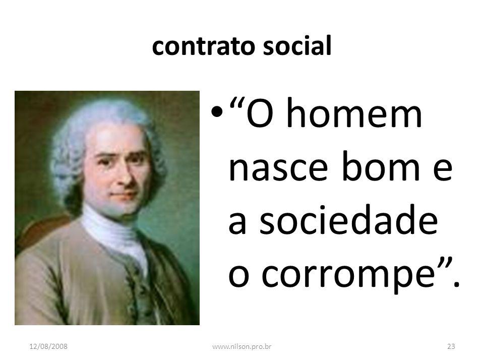 O homem nasce bom e a sociedade o corrompe .