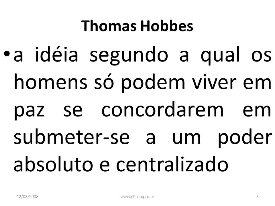 Thomas Hobbes a idéia segundo a qual os homens só podem viver em paz se concordarem em submeter-se a um poder absoluto e centralizado.