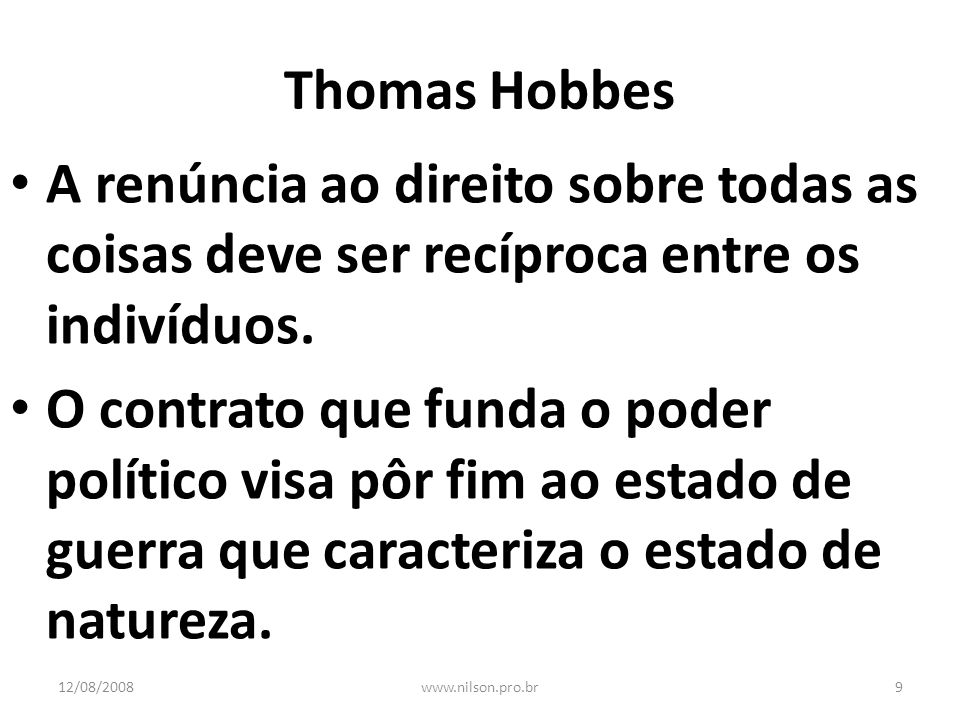 Thomas Hobbes A renúncia ao direito sobre todas as coisas deve ser recíproca entre os indivíduos.