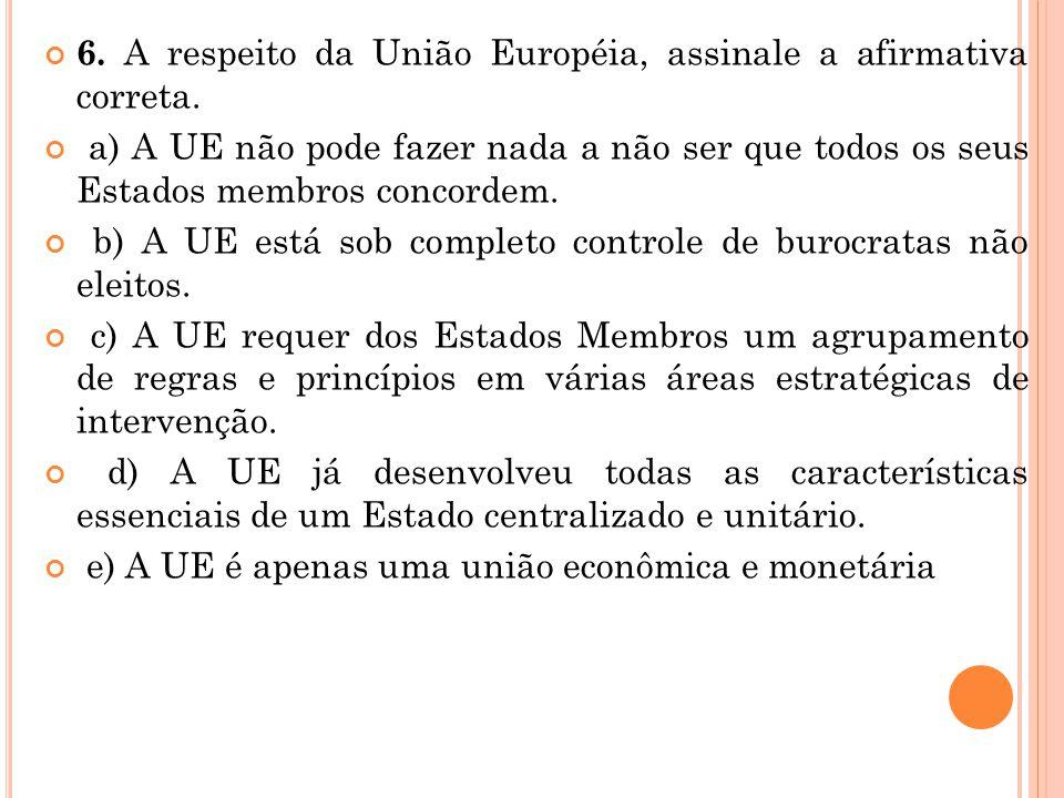 6. A respeito da União Européia, assinale a afirmativa correta.