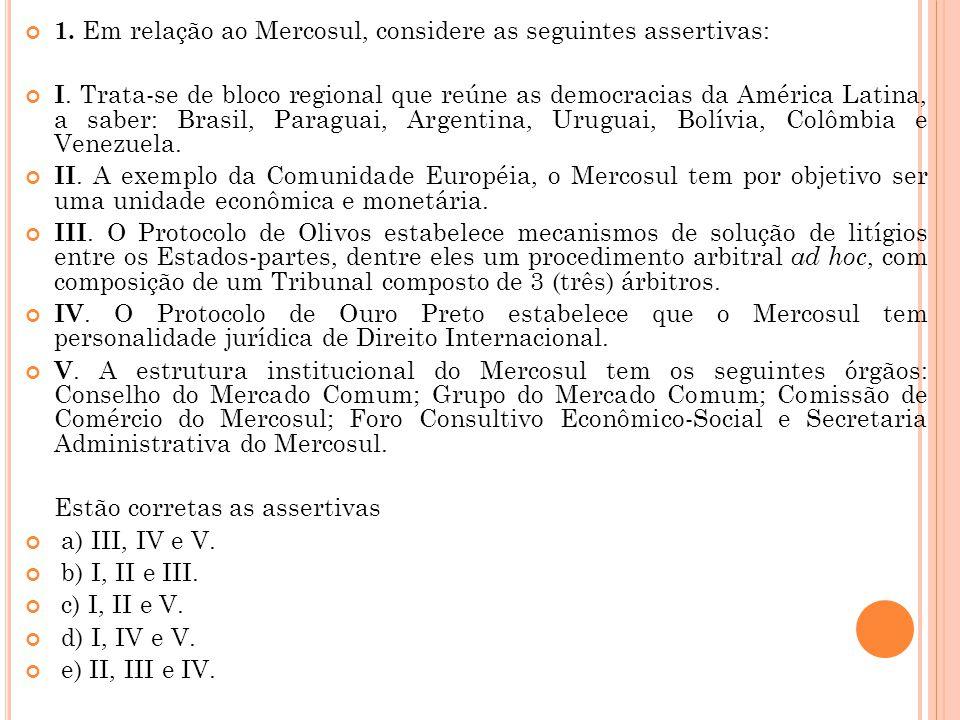 1. Em relação ao Mercosul, considere as seguintes assertivas: