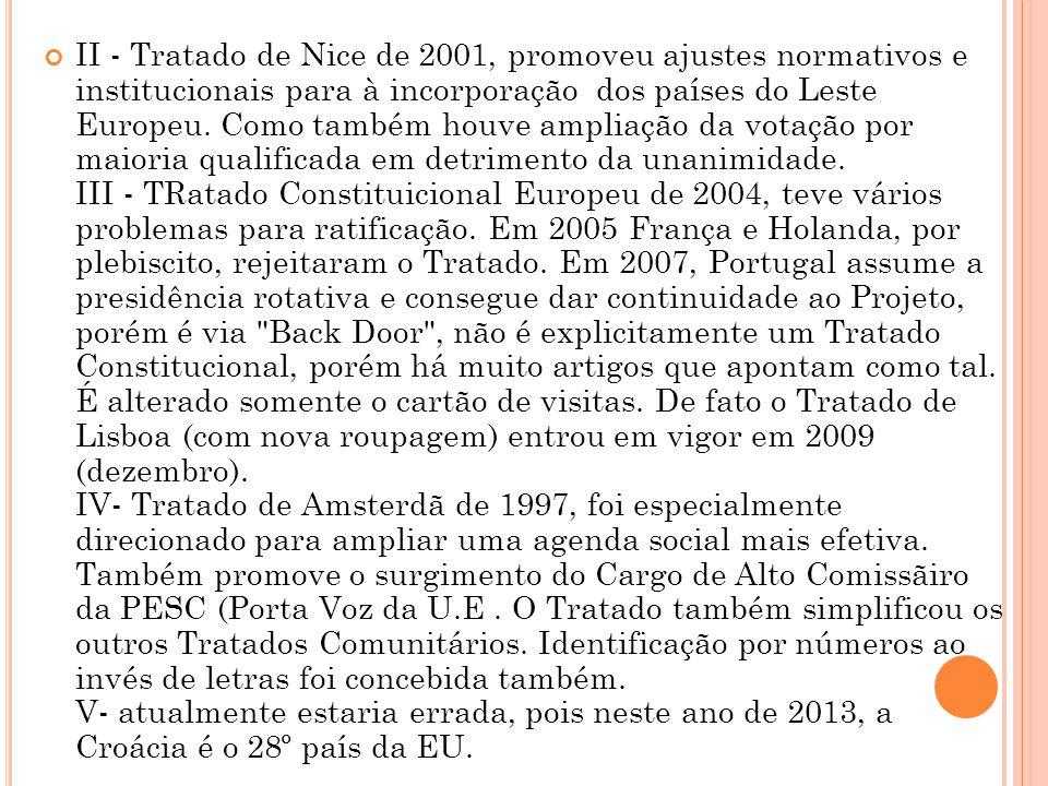 II - Tratado de Nice de 2001, promoveu ajustes normativos e institucionais para à incorporação dos países do Leste Europeu.