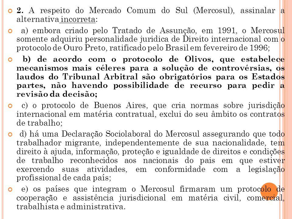 2. A respeito do Mercado Comum do Sul (Mercosul), assinalar a alternativa incorreta: