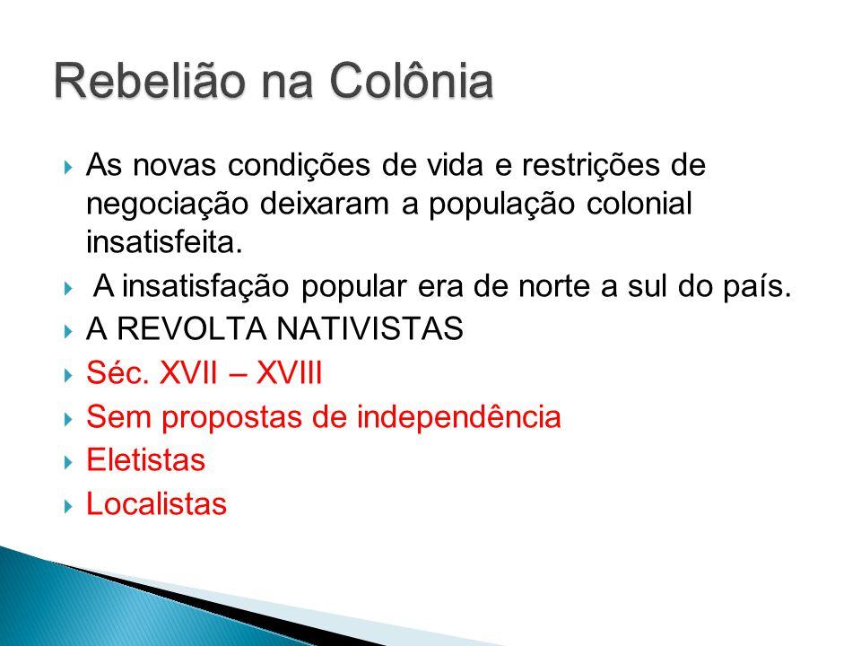 Rebelião na Colônia As novas condições de vida e restrições de negociação deixaram a população colonial insatisfeita.