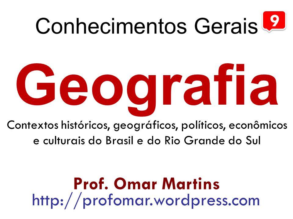 Geografia Conhecimentos Gerais 9 Prof. Omar Martins
