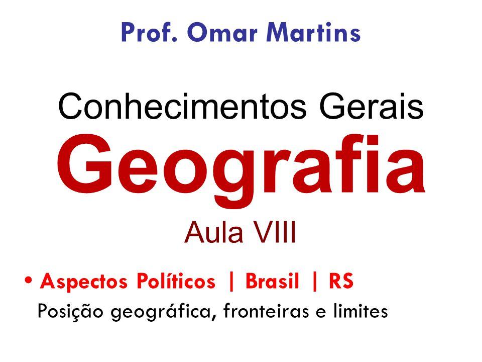 Geografia Conhecimentos Gerais Prof. Omar Martins Aula VIII