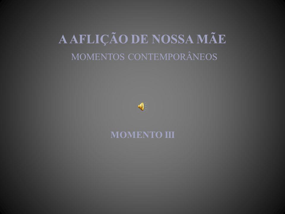 A AFLIÇÃO DE NOSSA MÃE MOMENTOS CONTEMPORÂNEOS