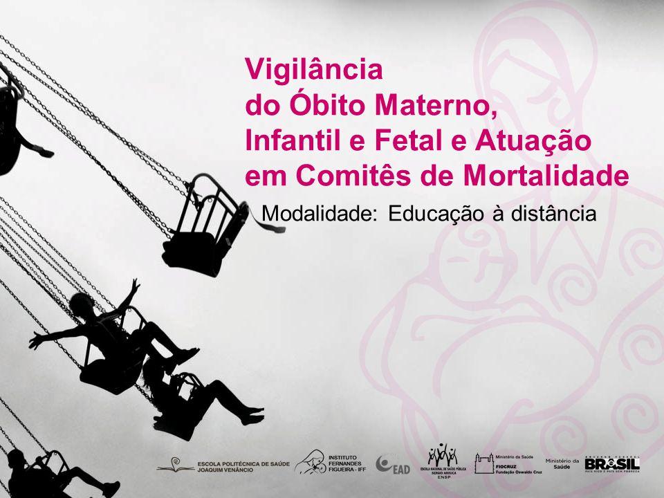 Vigilância do Óbito Materno, Infantil e Fetal e Atuação em Comitês de Mortalidade Modalidade: Educação à distância