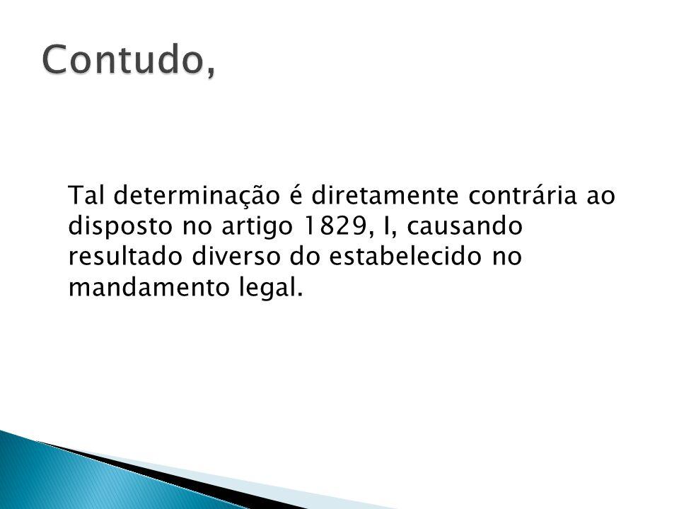 Contudo, Tal determinação é diretamente contrária ao disposto no artigo 1829, I, causando resultado diverso do estabelecido no mandamento legal.