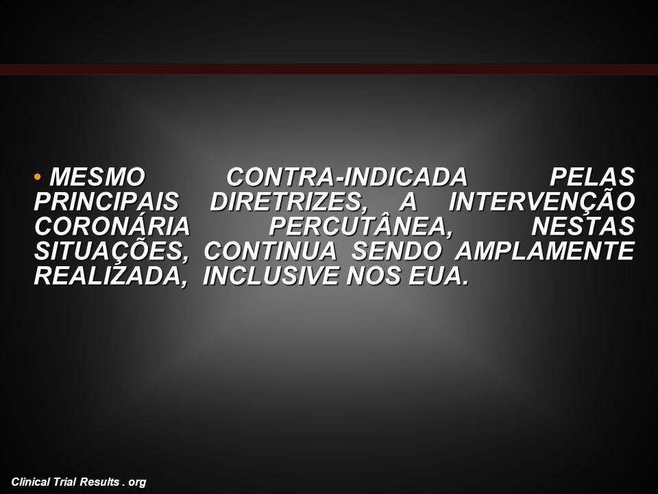 MESMO CONTRA-INDICADA PELAS PRINCIPAIS DIRETRIZES, A INTERVENÇÃO CORONÁRIA PERCUTÂNEA, NESTAS SITUAÇÕES, CONTINUA SENDO AMPLAMENTE REALIZADA, INCLUSIVE NOS EUA.
