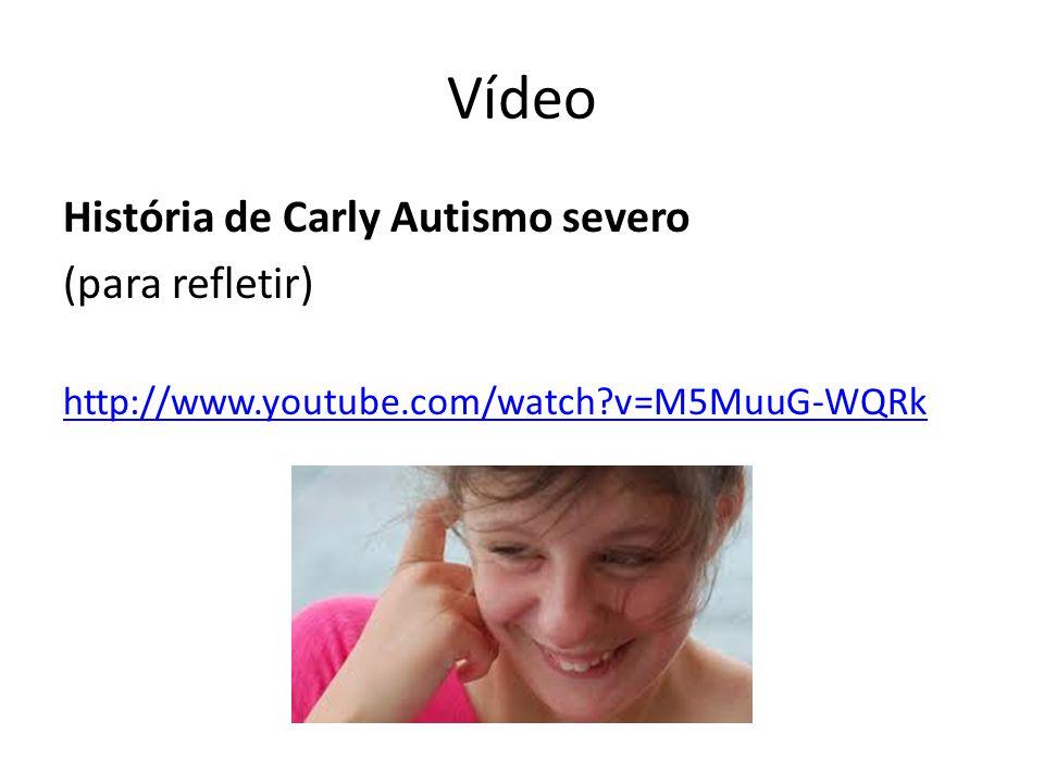 Vídeo História de Carly Autismo severo (para refletir)