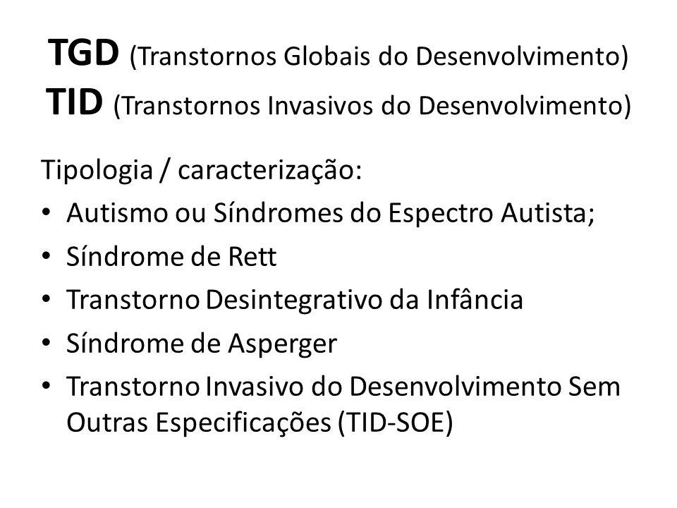 TGD (Transtornos Globais do Desenvolvimento) TID (Transtornos Invasivos do Desenvolvimento)