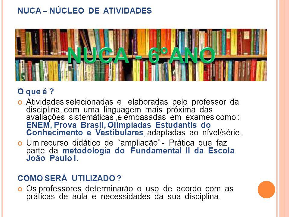 NUCA - 6°ANO NUCA – NÚCLEO DE ATIVIDADES O que é