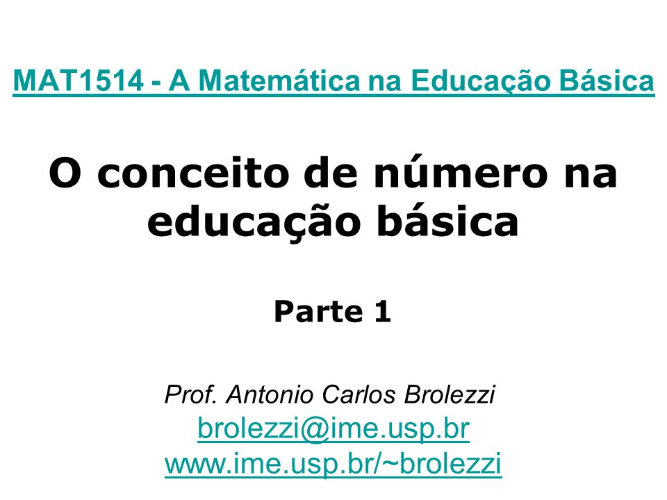 MAT1514 - A Matemática na Educação Básica O conceito de número na educação básica Parte 1 Prof.