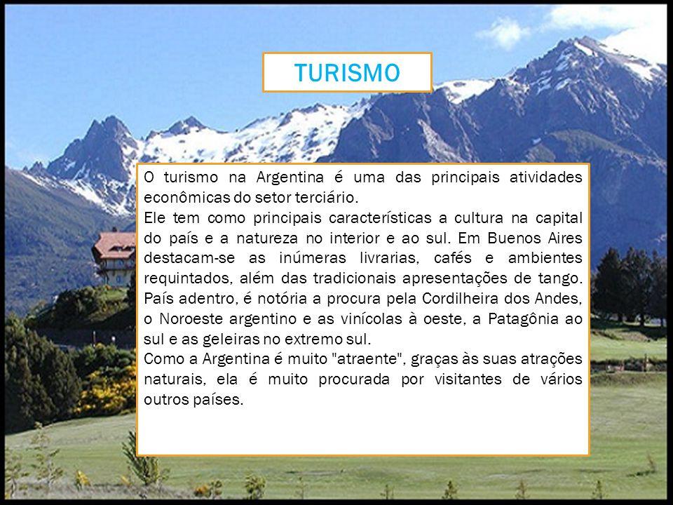 TURISMO O turismo na Argentina é uma das principais atividades econômicas do setor terciário.