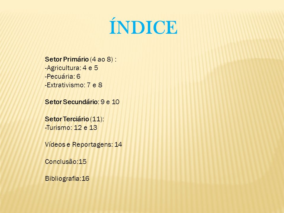 ÍNDICE Setor Primário (4 ao 8) : -Agricultura: 4 e 5 -Pecuária: 6