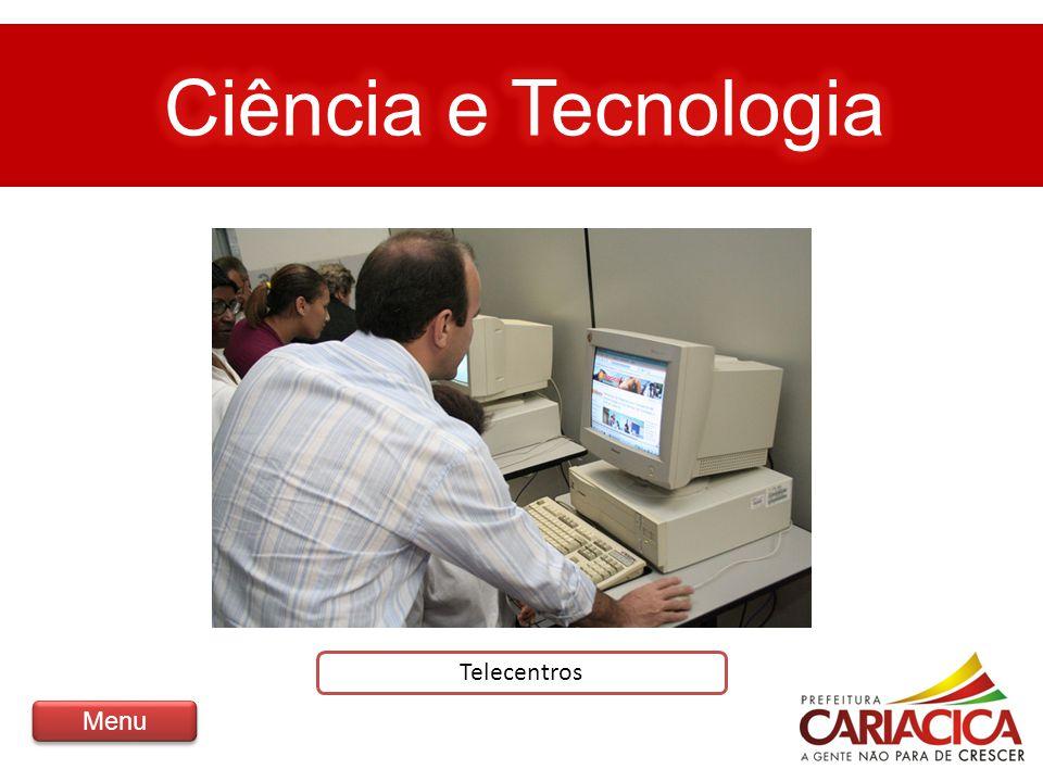 Ciência e Tecnologia Telecentros Menu