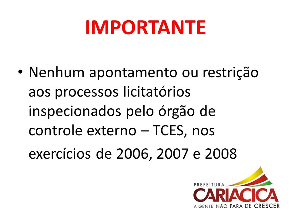 IMPORTANTE Nenhum apontamento ou restrição aos processos licitatórios inspecionados pelo órgão de controle externo – TCES, nos.