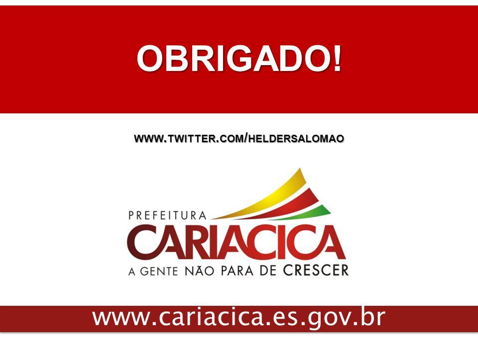 OBRIGADO! www.twitter.com/heldersalomao www.cariacica.es.gov.br