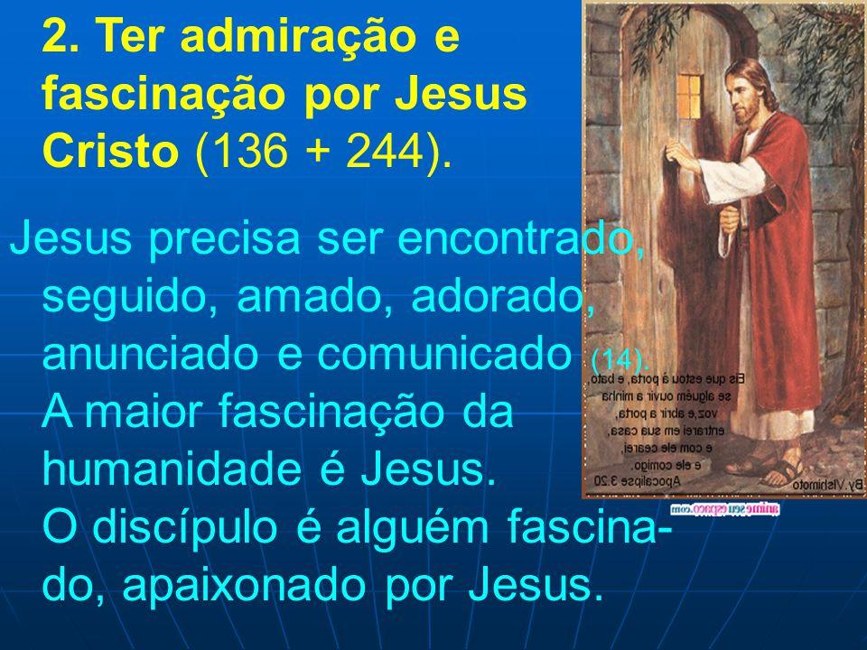 2. Ter admiração e fascinação por Jesus Cristo (136 + 244).