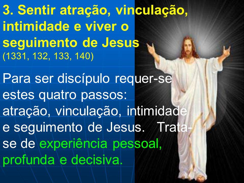 3. Sentir atração, vinculação, intimidade e viver o seguimento de Jesus (1331, 132, 133, 140)