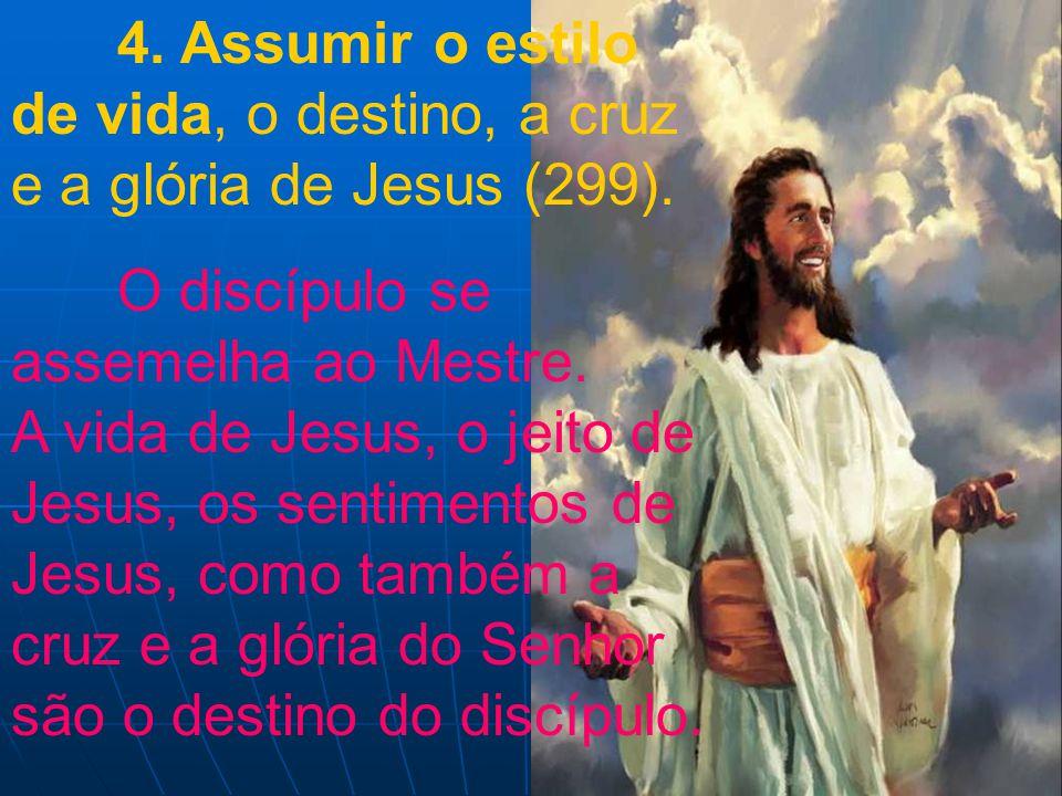 4. Assumir o estilo de vida, o destino, a cruz e a glória de Jesus (299).
