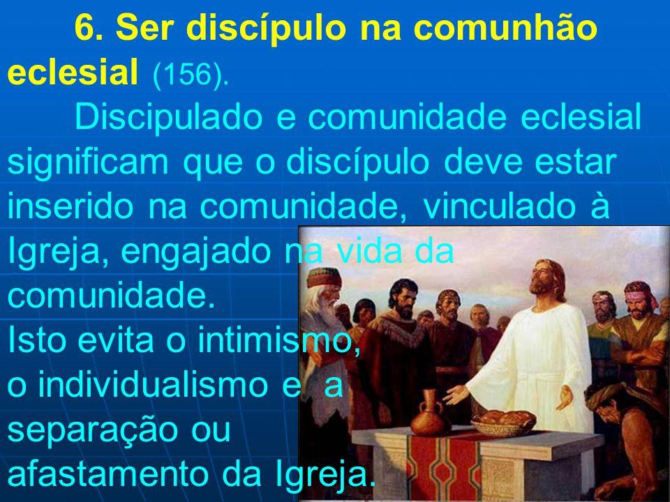 6. Ser discípulo na comunhão eclesial (156)