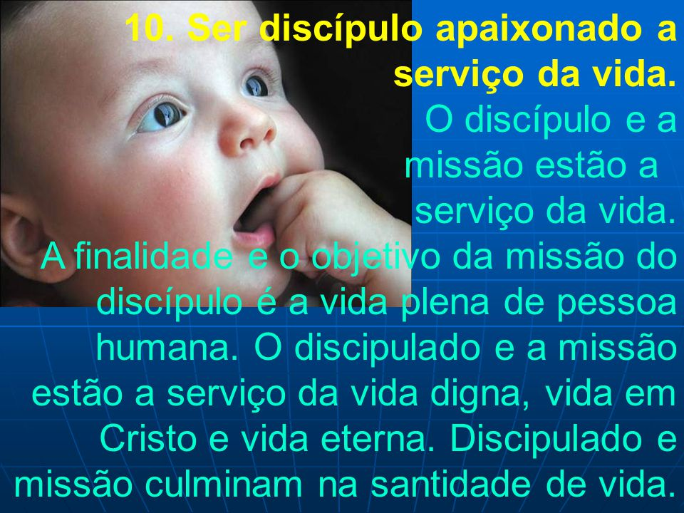 10. Ser discípulo apaixonado a. serviço da vida. O discípulo e a