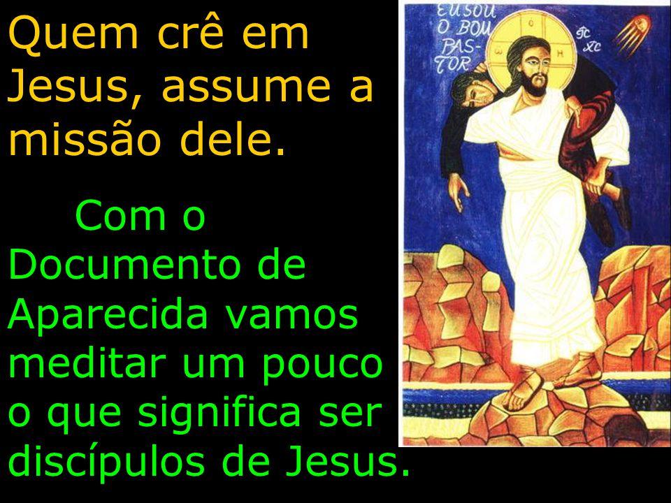 Quem crê em Jesus, assume a missão dele.