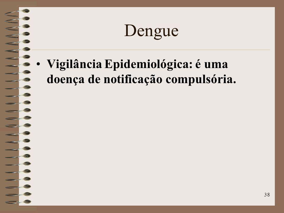 Dengue Vigilância Epidemiológica: é uma doença de notificação compulsória.