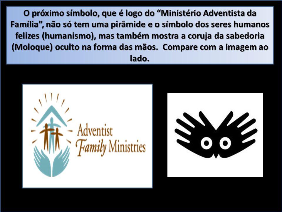 O próximo símbolo, que é logo do Ministério Adventista da Família , não só tem uma pirâmide e o símbolo dos seres humanos felizes (humanismo), mas também mostra a coruja da sabedoria (Moloque) oculto na forma das mãos.