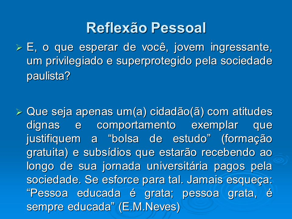 Reflexão Pessoal E, o que esperar de você, jovem ingressante, um privilegiado e superprotegido pela sociedade paulista