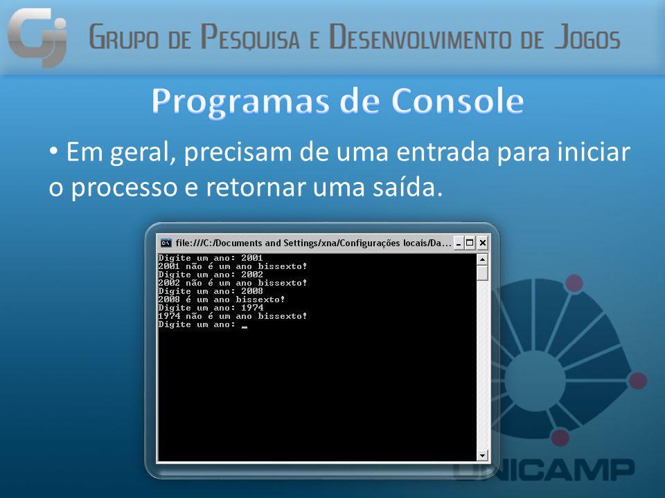 Programas de Console Em geral, precisam de uma entrada para iniciar o processo e retornar uma saída.